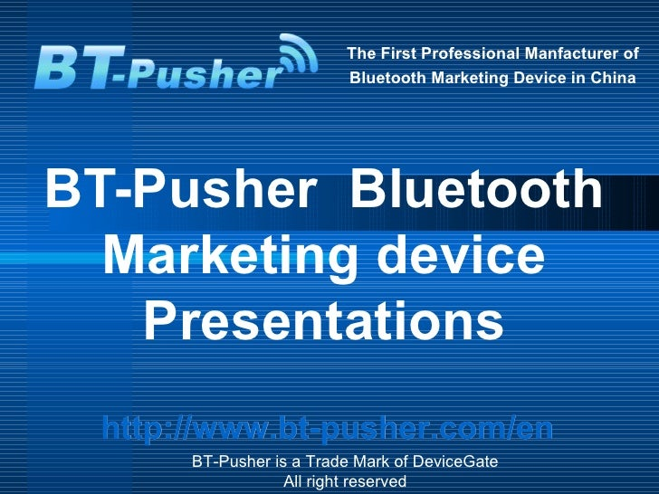The First Professional Manfacturer of  Bluetooth Marketing Device in China BT-Pusher  Bluetooth Marketing device Presentat...
