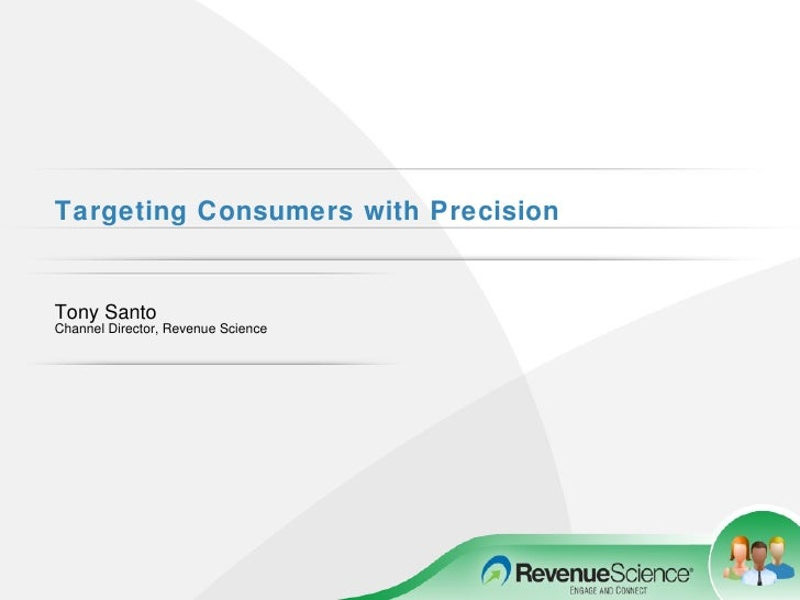Targeting Consumers with Precision   Tony Santo Channel Director, Revenue Science