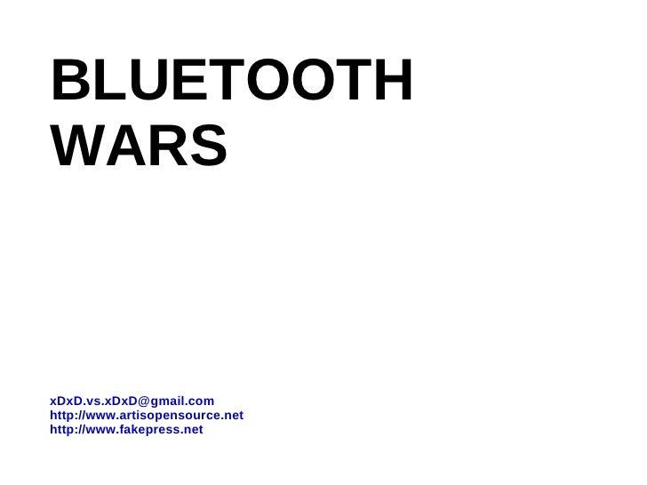 BLUETOOTH WARS [email_address] http://www.artisopensource.net http://www.fakepress.net