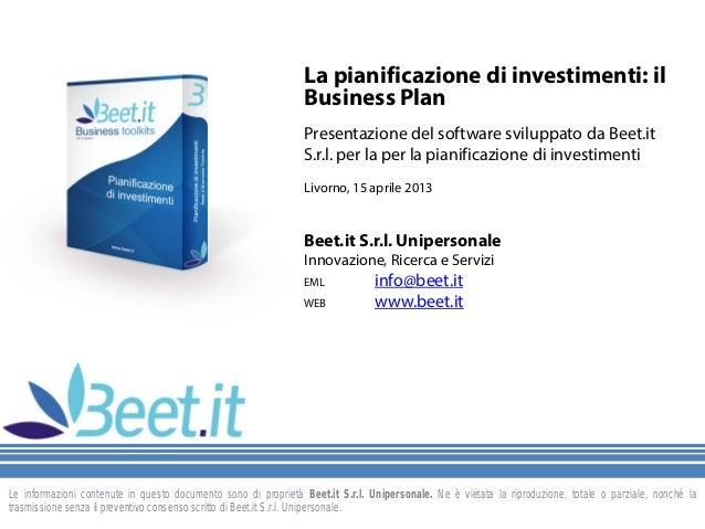 La pianificazione di investimenti: ilBusiness PlanPresentazione del software sviluppato da Beet.itS.r.l. per la per la pia...
