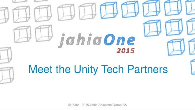 Meet the Unity Tech Partners © 2002 - 2015 Jahia Solutions Group SA