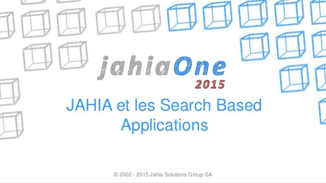 JAHIA et les Search Based Applications © 2002 - 2015 Jahia Solutions Group SA