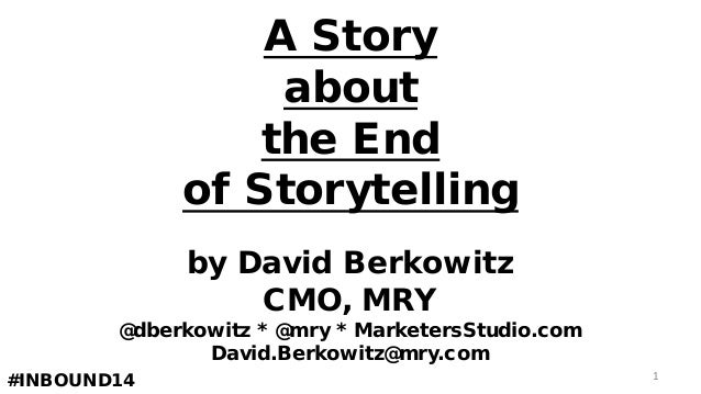 A Story about the End of Storytelling by David Berkowitz CMO, MRY @dberkowitz * @mry * MarketersStudio.com David.Berkowitz...