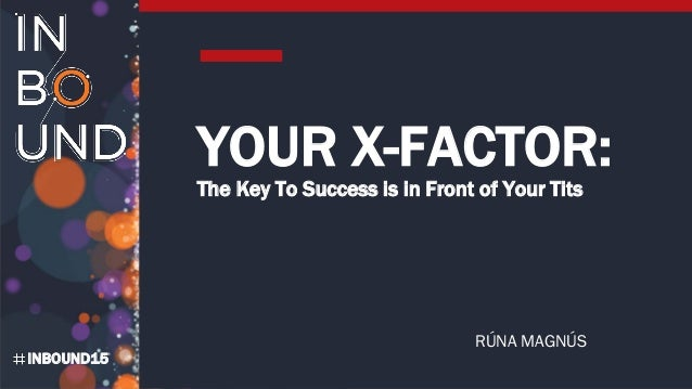 INBOUND15 YOUR X-FACTOR: The Key To Success is in Front of Your Tits RÚNA MAGNÚS