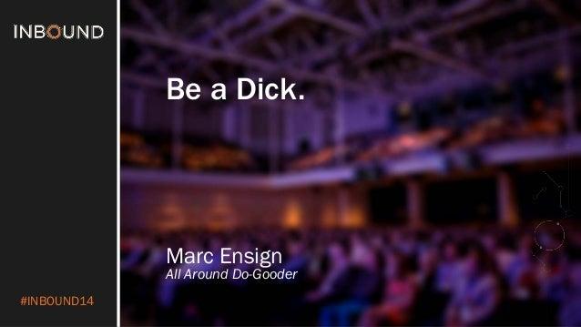 #INBOUND14 Be a Dick. Marc Ensign All Around Do-Gooder