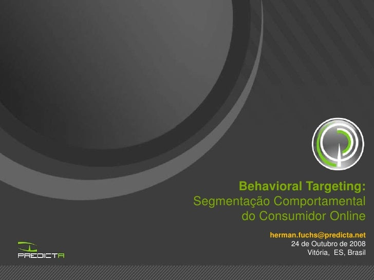 Behavioral Targeting: Segmentação Comportamental        do Consumidor Online             herman.fuchs@predicta.net        ...