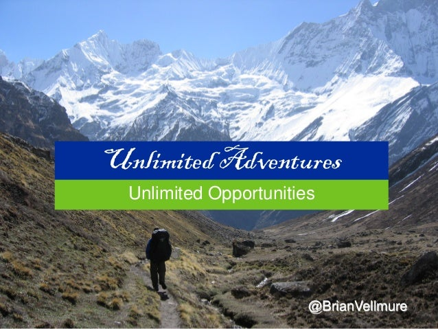 Unlimited Adventures Unlimited Opportunities @BrianVellmure