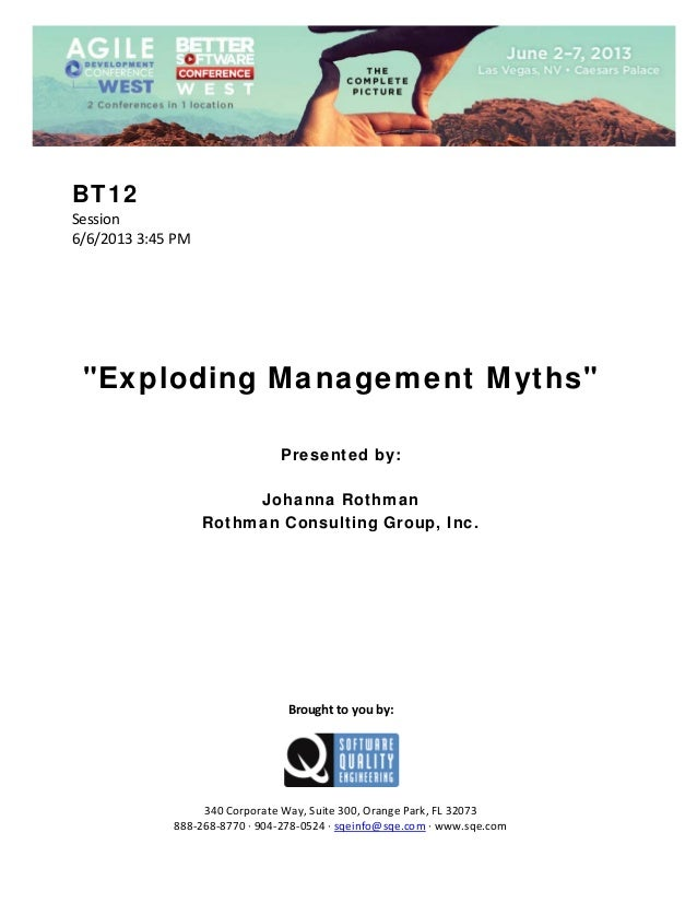 "BT12 Session  6/6/2013 3:45 PM                 ""Exploding Management Myths""        Presented by: Johanna Rothman Roth..."