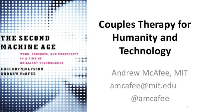 Couples Therapy for Humanity and Technology Andrew McAfee, MIT amcafee@mit.edu @amcafee 1