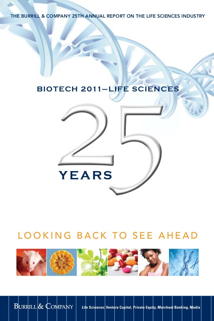 THE BURRILL & COMPANY 25TH ANNUAL REPORT ON THE LIFE SCIENCES INDUSTRY         B IOT ECH 2011– L IFE S CIENCES            ...