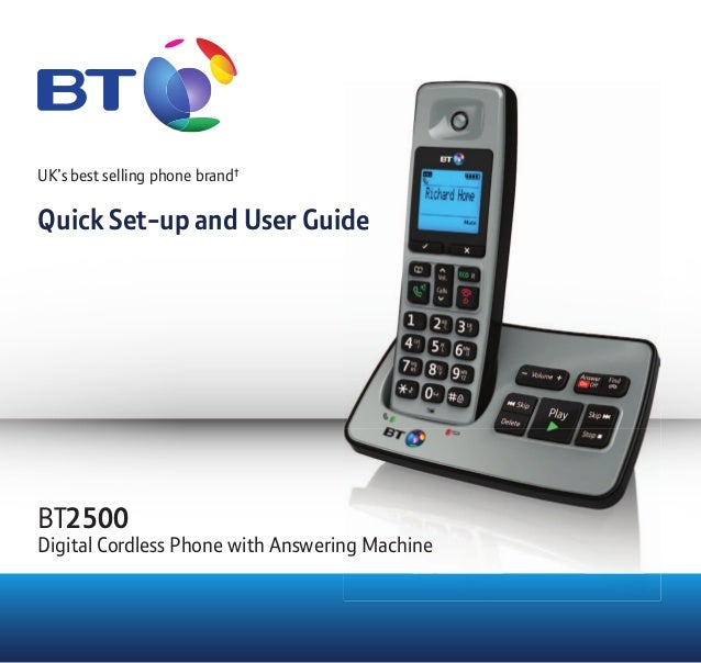 UK's best selling phone brand† Quick Set-up and User GuideQuick Set-up and User Guide BT2500 Digital Cordless Phone with A...