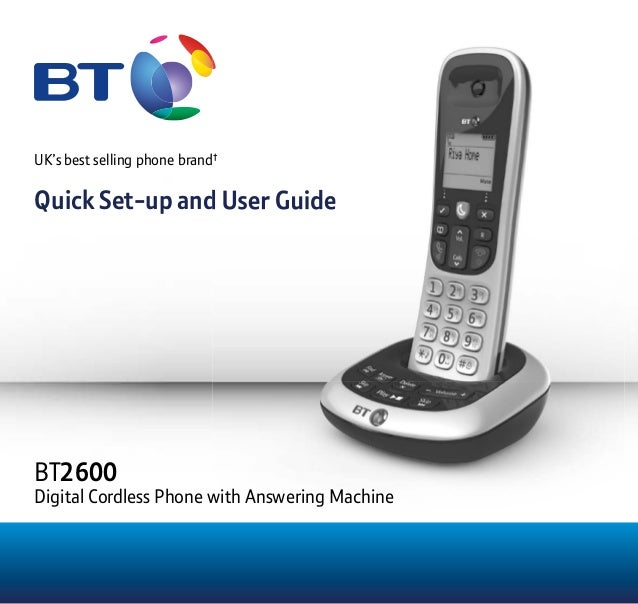 UK's best selling phone brand† Quick Set-up and User Guide † Quick Set-up and User Guide BT2600 Digital Cordless Phone wit...