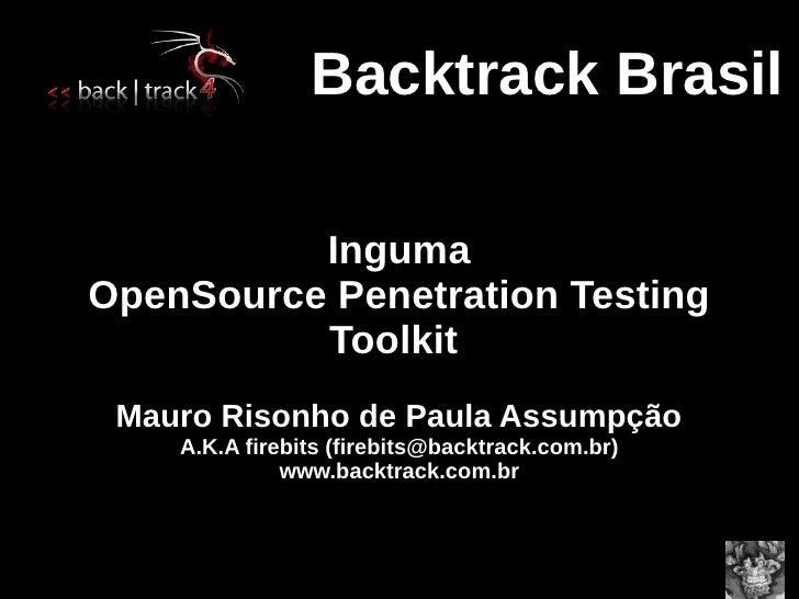Backtrack Brasil            Inguma OpenSource Penetration Testing           Toolkit  Mauro Risonho de Paula Assumpção     ...
