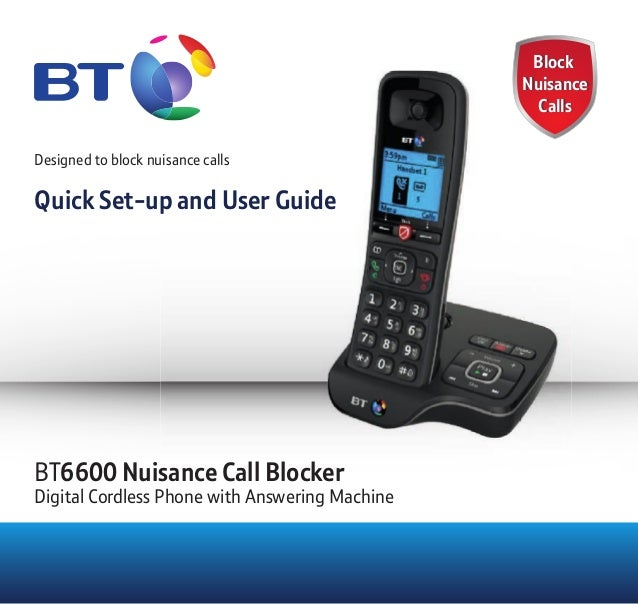 Block Nuisance Calls Block Nuisance Calls Designed to block nuisance calls Quick Set-up and User Guide BT6600 Nuisance Cal...