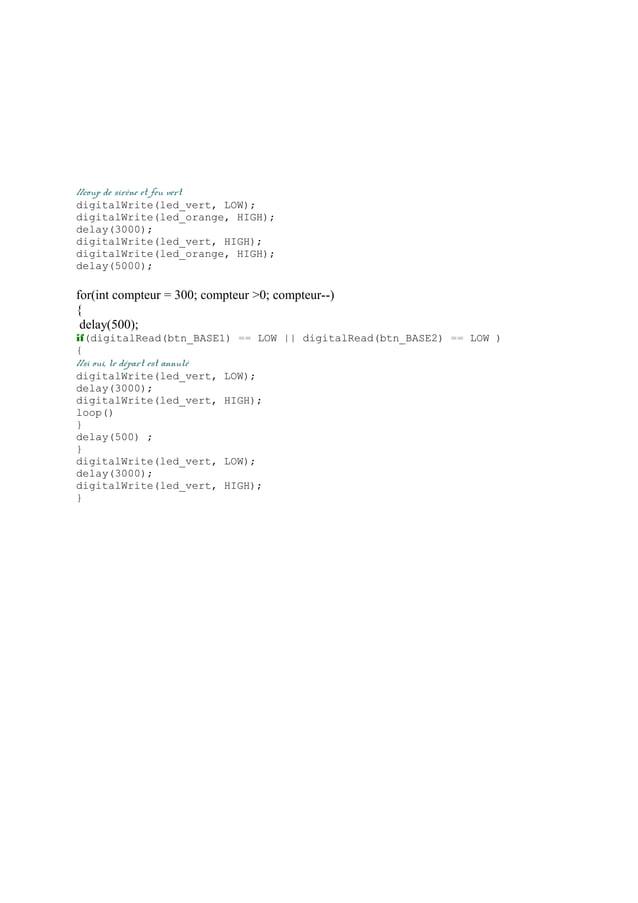 //coup de sirène et feu vert digitalWrite(led_vert, LOW); digitalWrite(led_orange, HIGH); delay(3000); digitalWrite(led_ve...