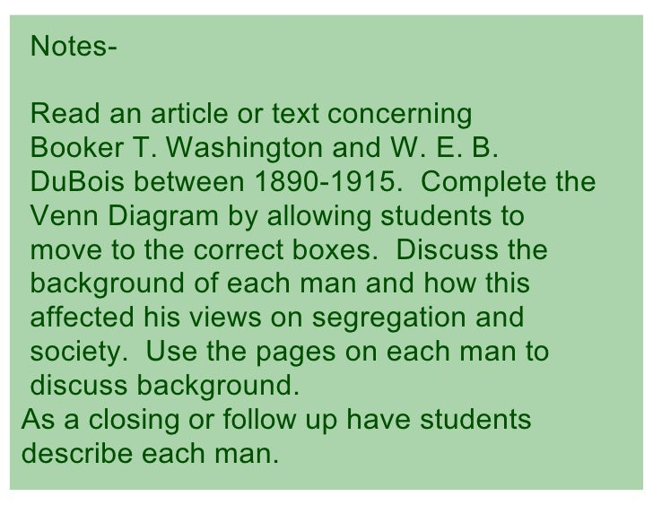 differences between booker t washington and w e b dubois Booker t washington and web du bois led in the african american  different  next, ask students to read club work among negro women, (1895) and.