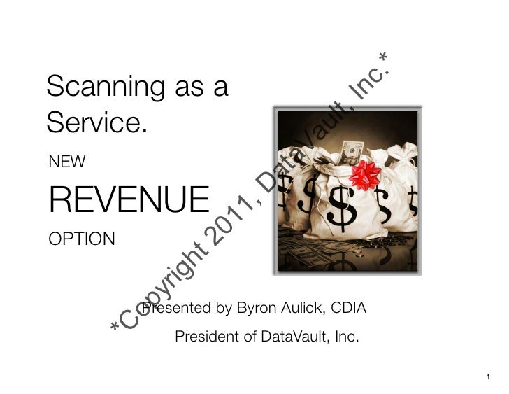 Scanning as aService.NEWREVENUEOPTION         Presented by Byron Aulick, CDIA             President of DataVault, Inc.    ...