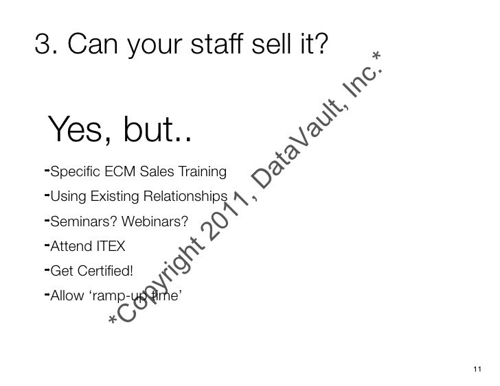3. Can your staff sell it? Yes, but..➡   Specific ECM Sales Training➡   Using Existing Relationships➡   Seminars? Webinars?...