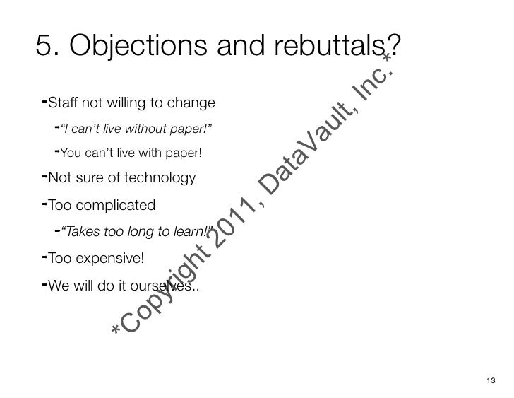 """5. Objections and rebuttals?➡   Staff not willing to change     ➡   """"I can't live without paper!""""     ➡   You can't live w..."""