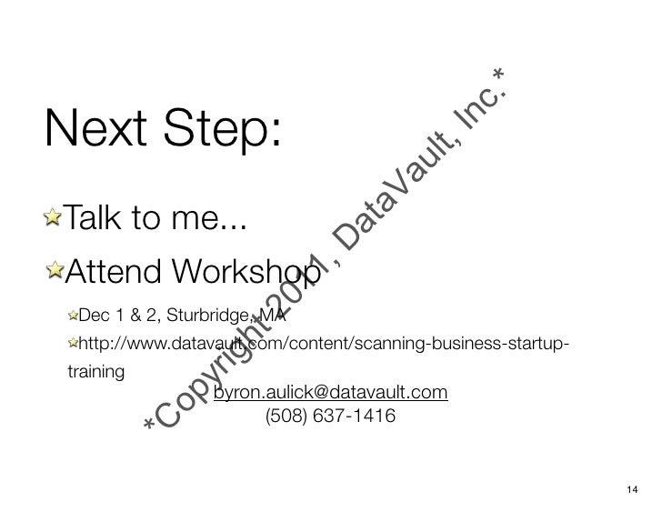 Next Step:Talk to me...Attend Workshop Dec 1 & 2, Sturbridge, MA http://www.datavault.com/content/scanning-business-startu...