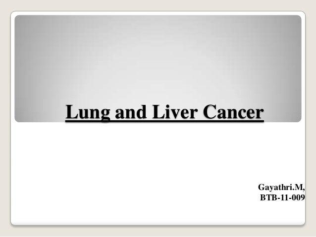 Lung and Liver Cancer Gayathri.M, BTB-11-009