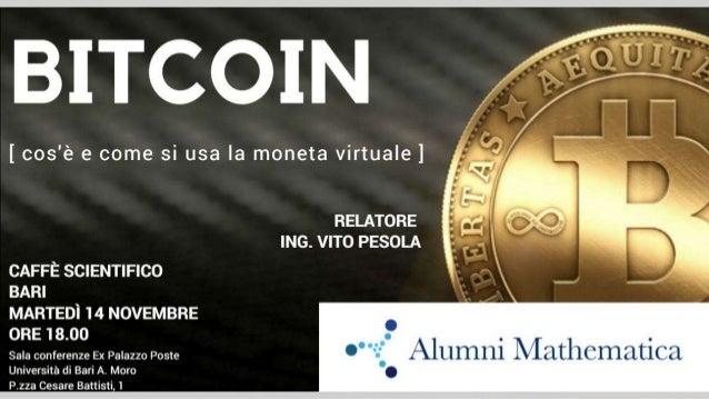 COSA SCOPRIREMO Cosa è il Bitcoin Come funziona? Quanto varrà in futuro? Blockchain tech Altre criptovalute e trading