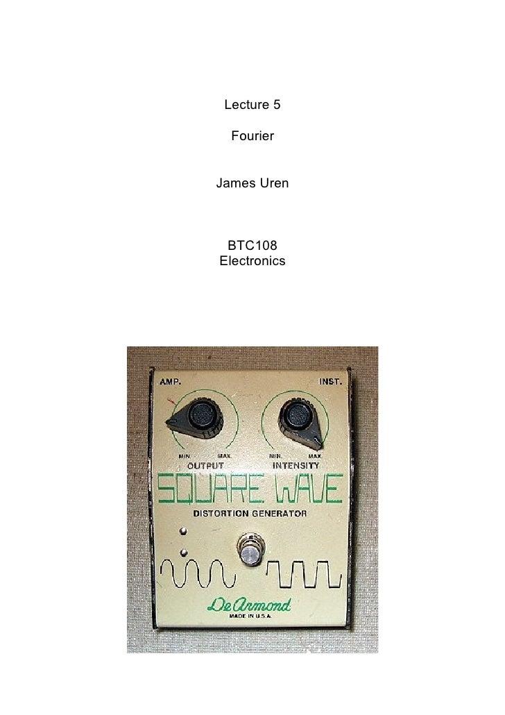 Lecture 5    Fourier   James Uren     BTC108 Electronics