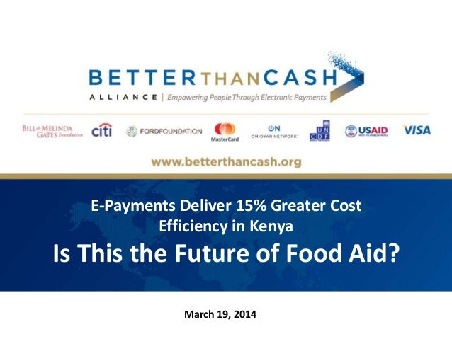 E-Payments Deliver 15% Greater Cost Efficiency in Kenya Is This the Future of Food Aid? March 19, 2014