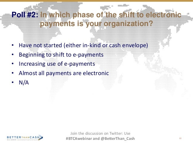 Poll #2: In which phase of the shift to electronic payments is your organization? • Have not started (either in-kind or ca...