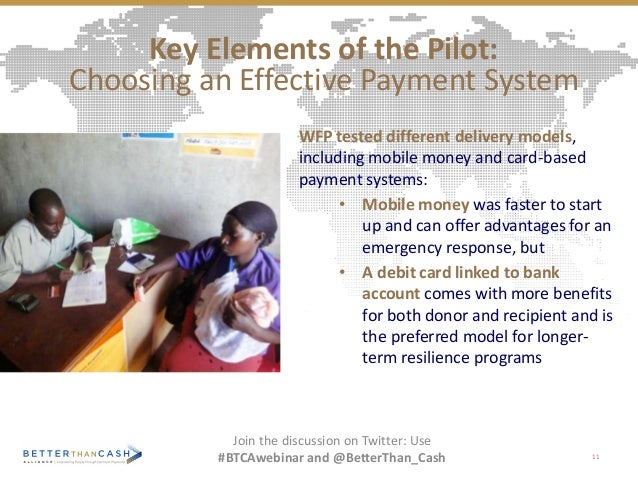 WFP tested different delivery models, including mobile money and card-based payment systems: • Mobile money was faster to ...