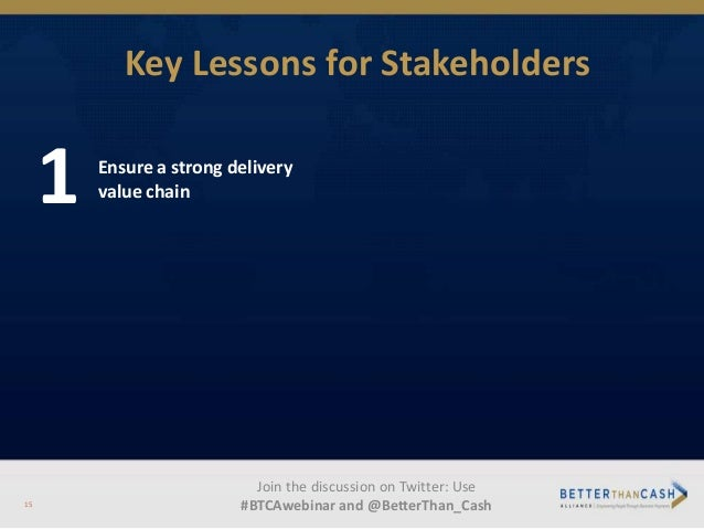 Key Lessons for Stakeholders 1 Ensure a strong delivery value chain Join the discussion on Twitter: Use #BTCAwebinar and @...