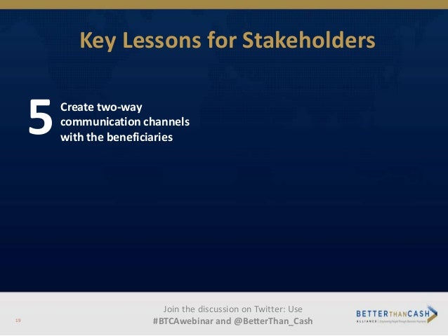 5Create two-way communication channels with the beneficiaries Join the discussion on Twitter: Use #BTCAwebinar and @Better...