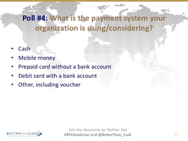 Poll #4: What is the payment system your organization is using/considering? • Cash • Mobile money • Prepaid card without a...