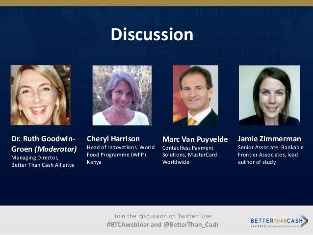 Dr. Ruth Goodwin- Groen (Moderator) Managing Director, Better Than Cash Alliance Discussion Jamie Zimmerman Senior Associa...