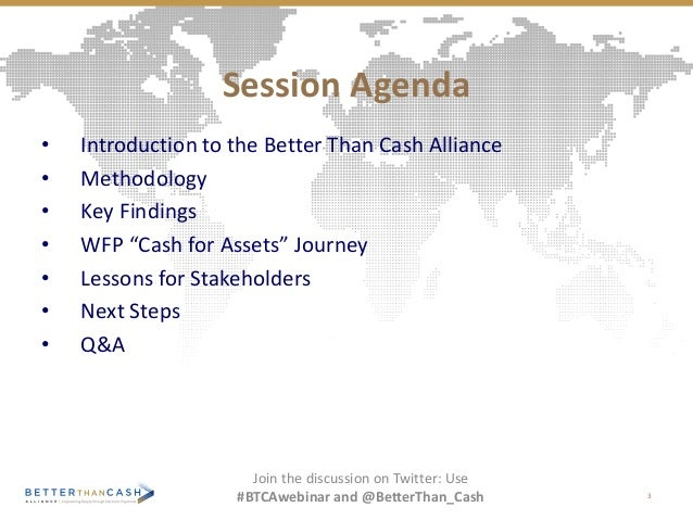 """Session Agenda • Introduction to the Better Than Cash Alliance • Methodology • Key Findings • WFP """"Cash for Assets"""" Journe..."""