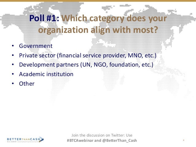 Poll #1: Which category does your organization align with most? • Government • Private sector (financial service provider,...