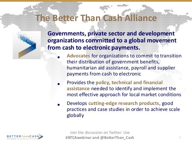 The Better Than Cash Alliance Governments, private sector and development organizations committed to a global movement fro...