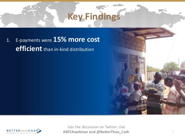 Key Findings 1. E-payments were 15% more cost efficient than in-kind distribution Join the discussion on Twitter: Use #BTC...
