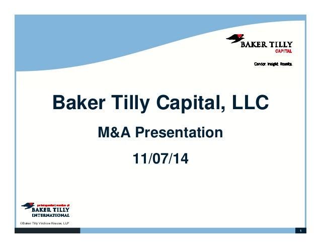 1  Baker Tilly Capital, LLC  ©Baker Tilly Virchow Krause, LLP  M&A Presentation  11/07/14