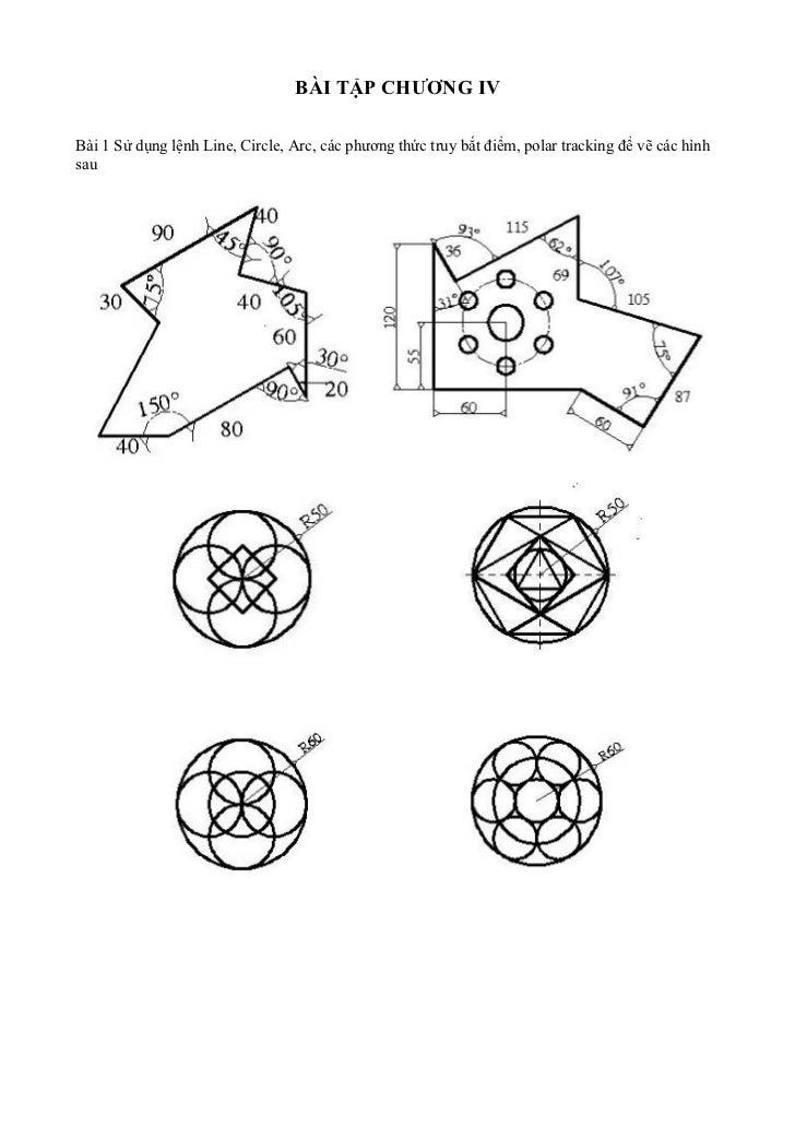 BÀI TẬP CHƯƠNG IVBài 1 Sử dụng lệnh Line, Circle, Arc, các phương thức truy bắt điểm, polar tracking để vẽ các hìnhsau