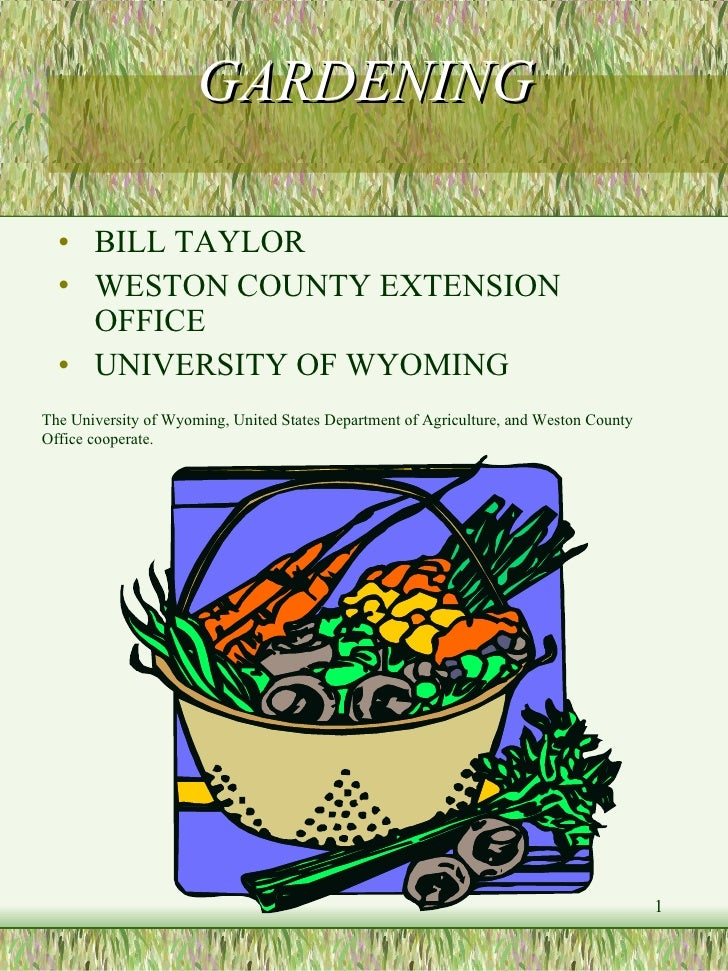 GARDENING <ul><li>BILL TAYLOR </li></ul><ul><li>WESTON COUNTY EXTENSION OFFICE </li></ul><ul><li>UNIVERSITY OF WYOMING </l...