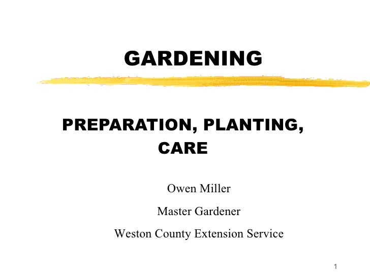 GARDENING PREPARATION, PLANTING, CARE Owen Miller Master Gardener Weston County Extension Service