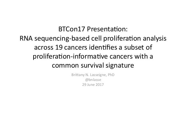 BTCon17	Presenta/on:	 RNA	sequencing-based	cell	prolifera/on	analysis	 across	19	cancers	iden/fies	a	subset	of	 prolifera/o...
