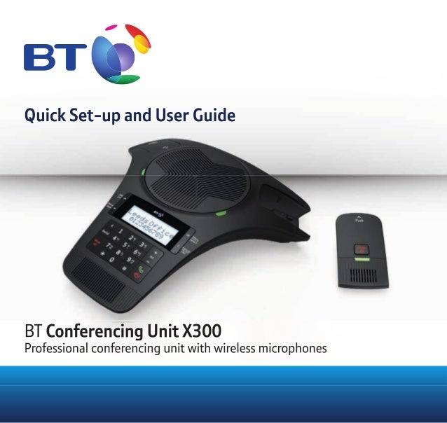 Quick Set-up and User Guide BT Conferencing Unit X300 Professional conferencing unit with wireless microphones Quick Set-u...