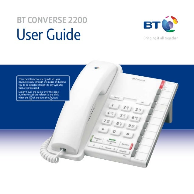 User Guide BT CONVERSE 2200 This new interactive user guide lets you navigate easily through the pages and allows you to b...