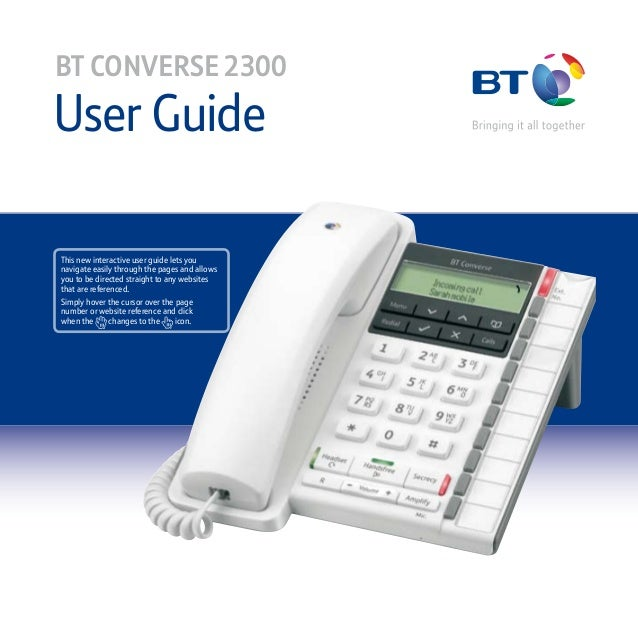 User Guide BT CONVERSE 2300 This new interactive user guide lets you navigate easily through the pages and allows you to b...