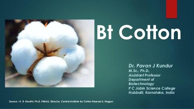 Source:- K. R. Kranthi, Ph.D, FNAAS, Director, Central Institute for Cotton Research, Nagpur Dr. Pavan J Kundur M.Sc., Ph....