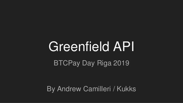 Greenfield API BTCPay Day Riga 2019 By Andrew Camilleri / Kukks