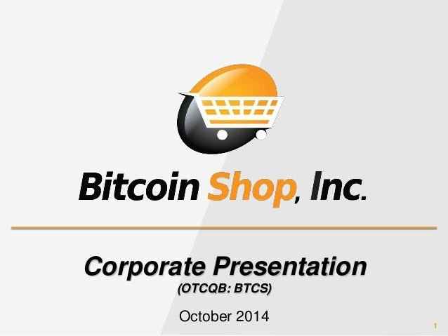 1  Corporate Presentation  (OTCQB: BTCS)  October 2014