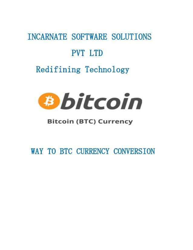 INCARNATE SOFTWARE SOLUTIONS PVT LTD Redifining Technology WAY TO BTC CURRENCY CONVERSION
